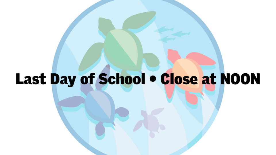 Last Day of School - Close at NOON