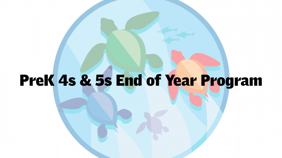 PreK 4s and 5s End of Year Program